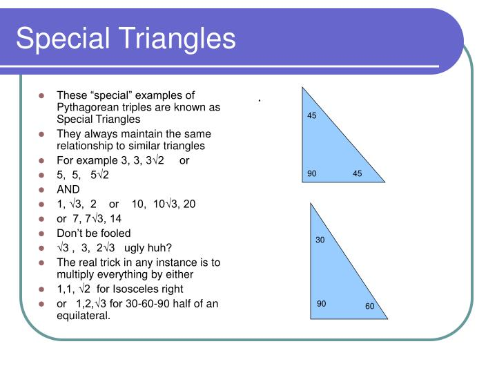 "These ""special"" examples of Pythagorean triples are known as Special Triangles"