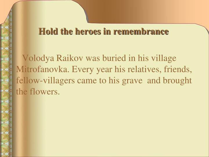 Hold the heroes in remembrance