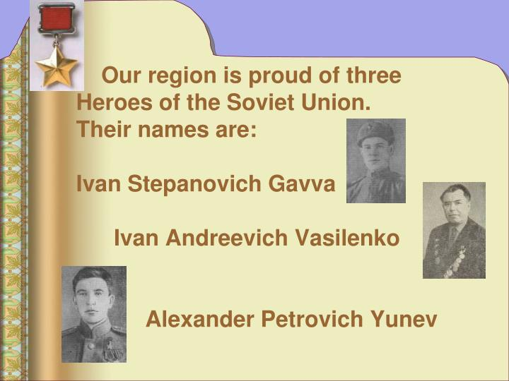 Our region is proud of three