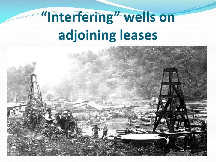 """Interfering"" wells on adjoining leases"