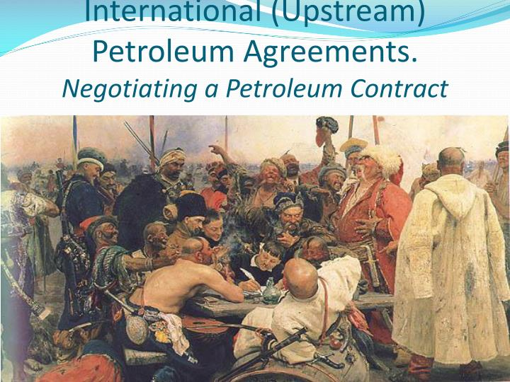 International upstream petroleum agreements negotiating a petroleum contract