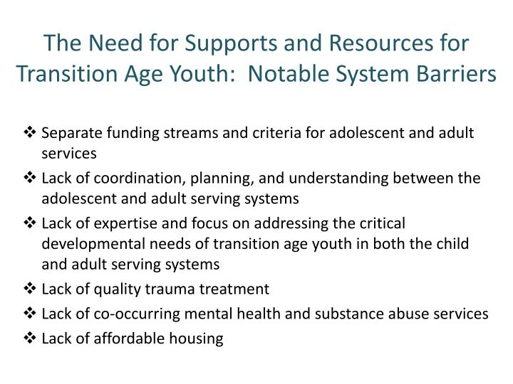The Need for Supports and Resources for Transition Age Youth:  Notable System Barriers