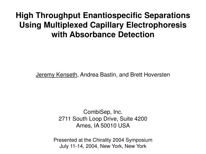High Throughput Enantiospecific Separations Using Multiplexed Capillary Electrophoresis with Absorba...