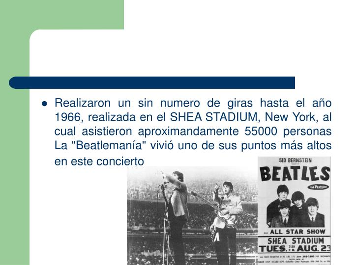 """Realizaron un sin numero de giras hasta el año 1966, realizada en el SHEA STADIUM, New York, al cual asistieron aproximandamente 55000 personas  La """"Beatlemanía"""" vivió uno de sus puntos más altos en este concierto"""