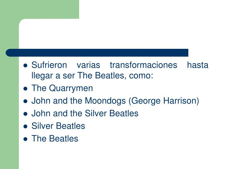 Sufrieron varias transformaciones hasta llegar a ser The Beatles, como: