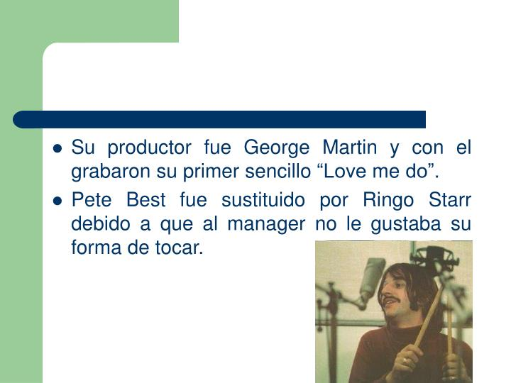 Su productor fue George Martin y con el grabaron su primer sencillo Love me do.