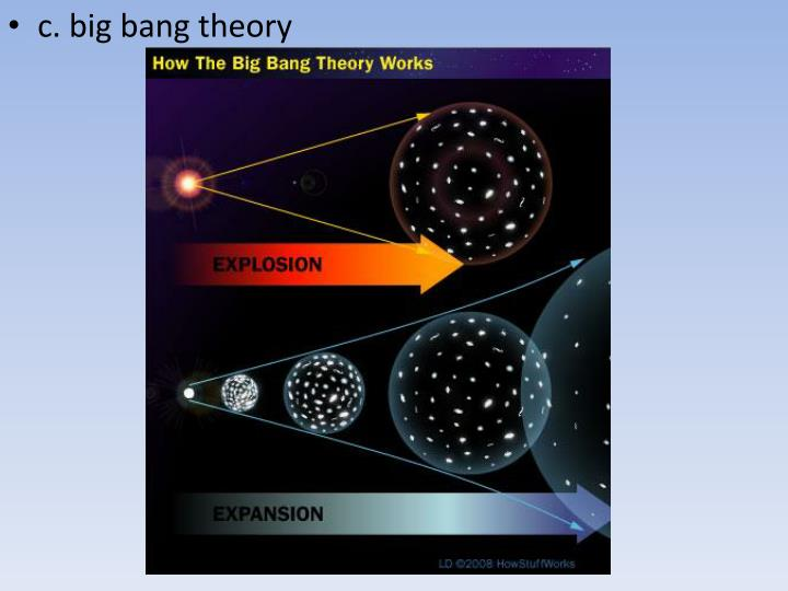 c. big bang theory