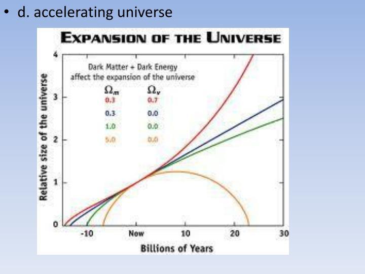 d. accelerating universe