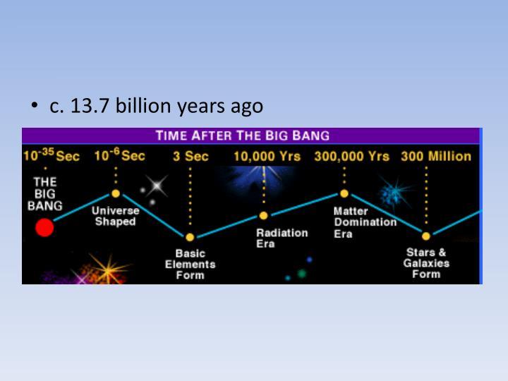 c. 13.7 billion years ago