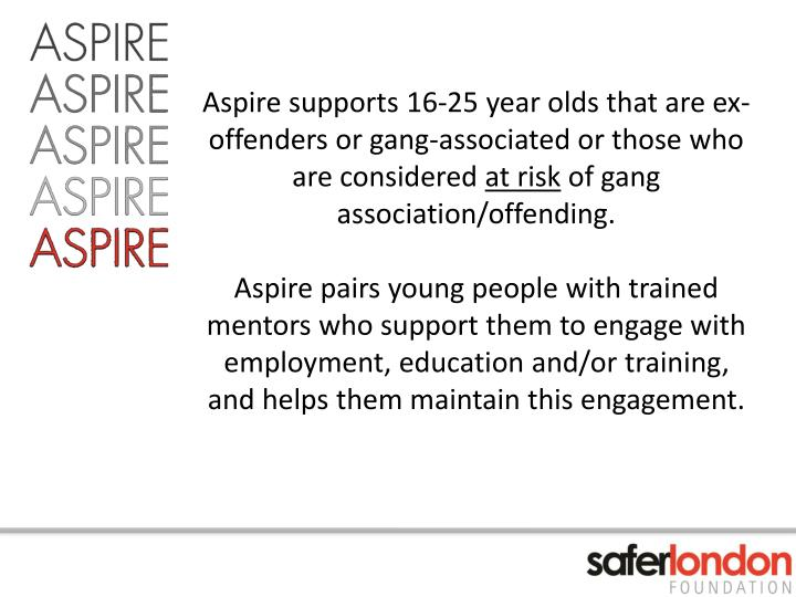 Aspire supports 16-25 year olds that are ex-offenders or gang-associated or those who are considered