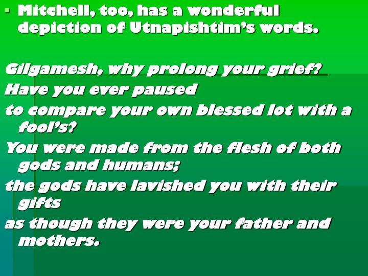 Mitchell, too, has a wonderful depiction of Utnapishtim's words.