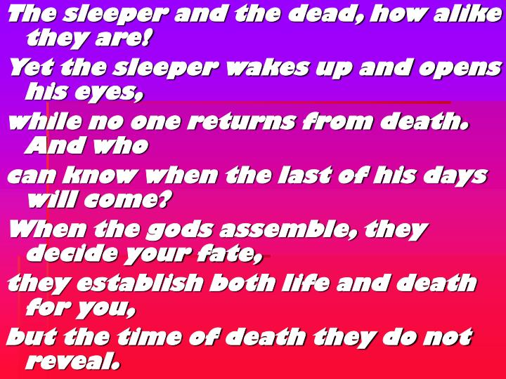 The sleeper and the dead, how alike they are!