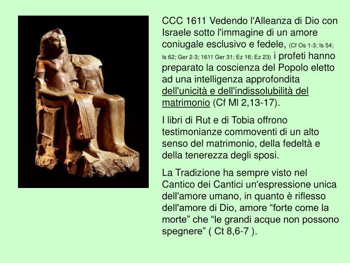 CCC 1611 Vedendo l'Alleanza di Dio con Israele sotto l'immagine di un amore coniugale esclusivo e fedele,