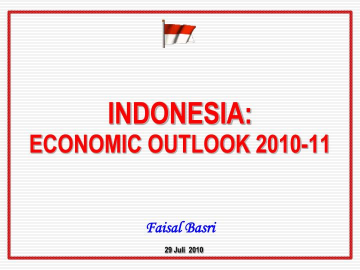 indonesia e conomic outlook 20 10 11 faisal basri 29 juli 2010