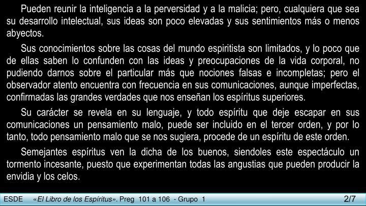 Pueden reunir la inteligencia a la perversidad y a la malicia; pero, cualquiera que sea su desarrollo intelectual, sus ideas son poco elevadas y sus sentimientos más o menos abyectos.