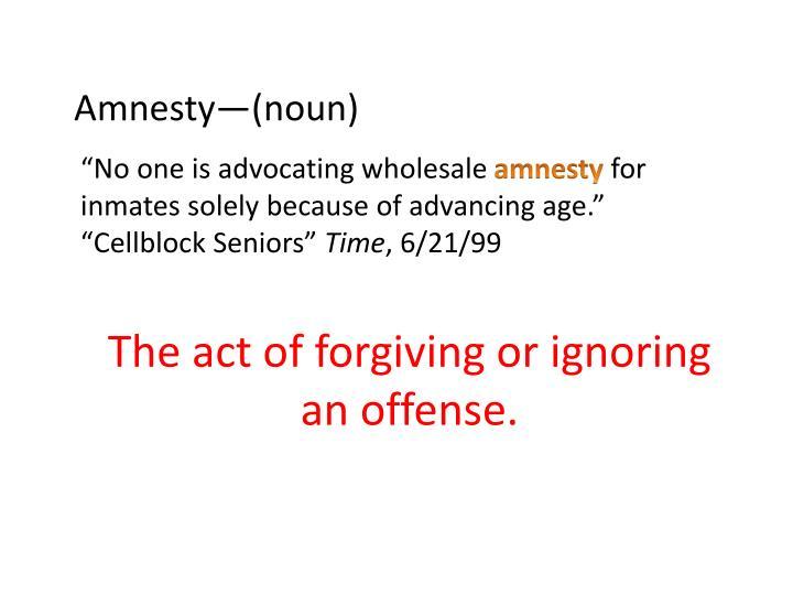 Amnesty—(noun)