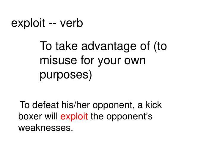 exploit -- verb