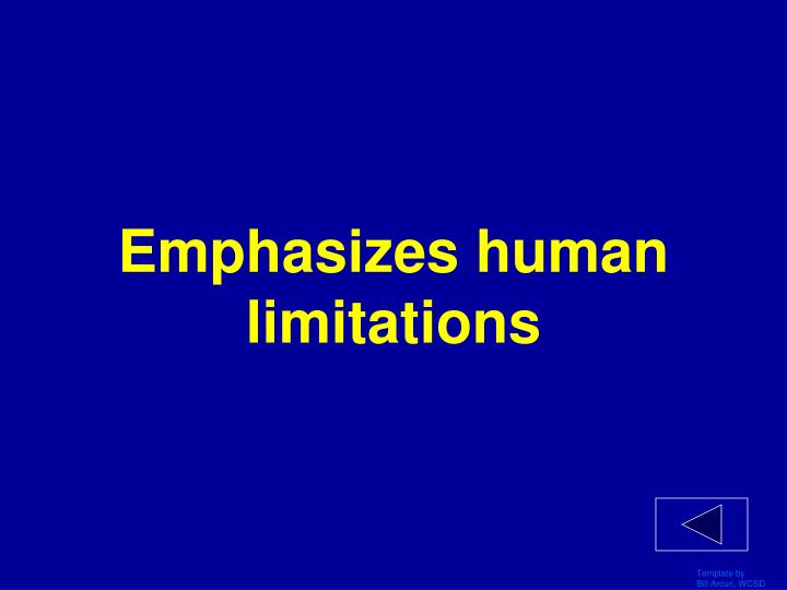 Emphasizes human limitations
