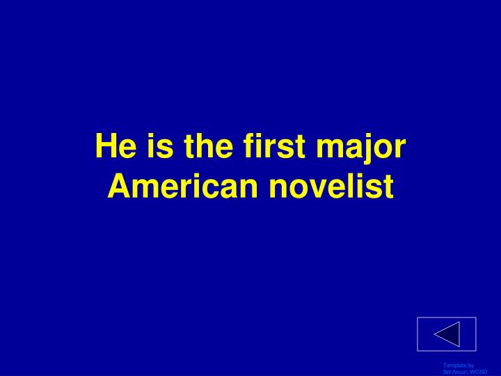 He is the first major American novelist