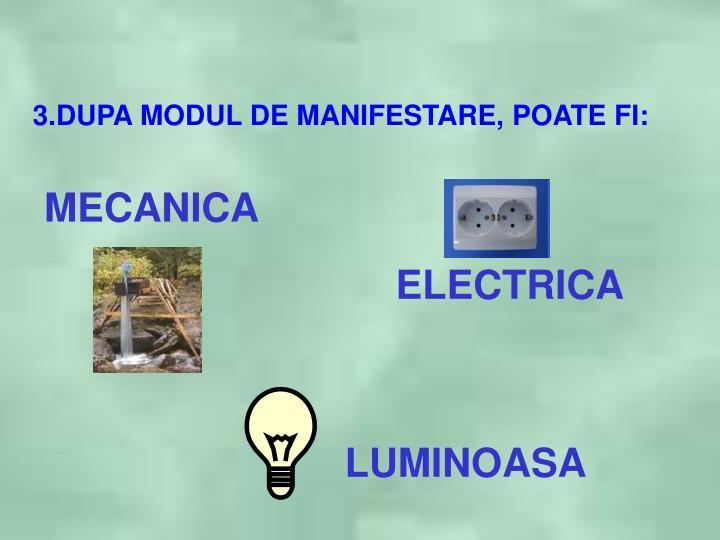 3.DUPA MODUL DE MANIFESTARE, POATE FI: