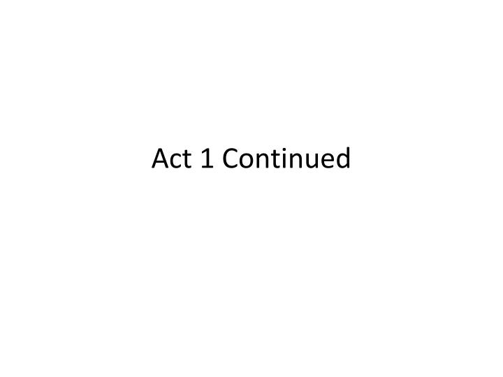 Act 1 continued