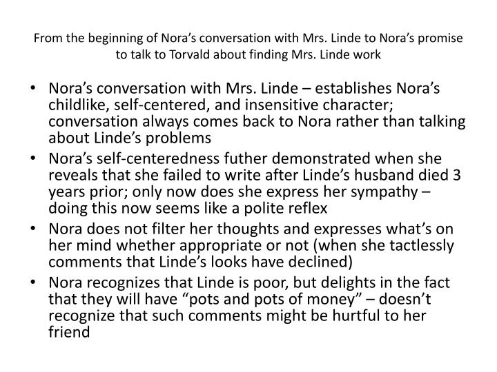 From the beginning of Nora's conversation with Mrs. Linde to Nora's promise to talk to Torvald about finding Mrs. Linde work