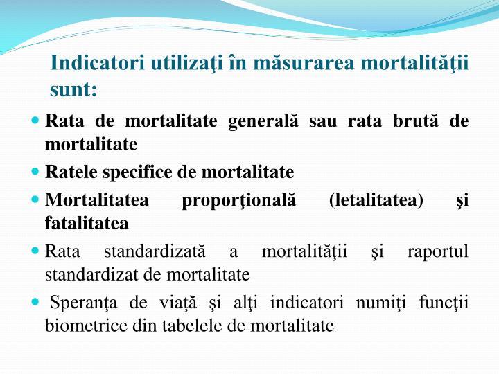 Indicatori utilizaţi în măsurarea mortalităţii sunt: