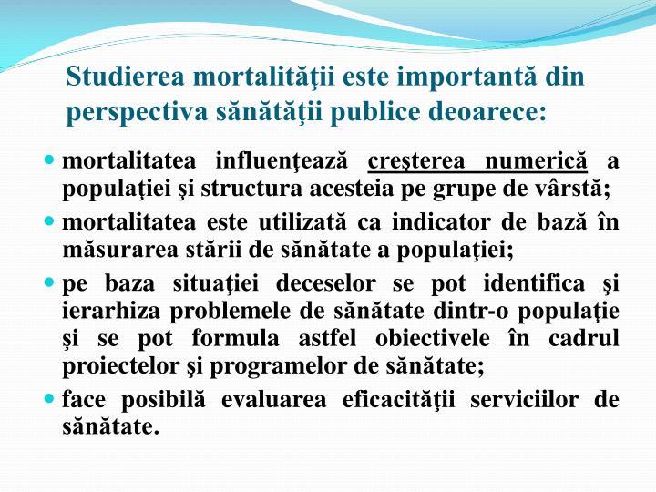 Studierea mortalităţii este importantă din perspectiva sănătăţii publice deoarece: