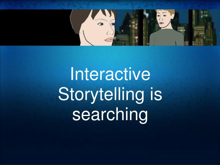 Interactive Storytelling is searching