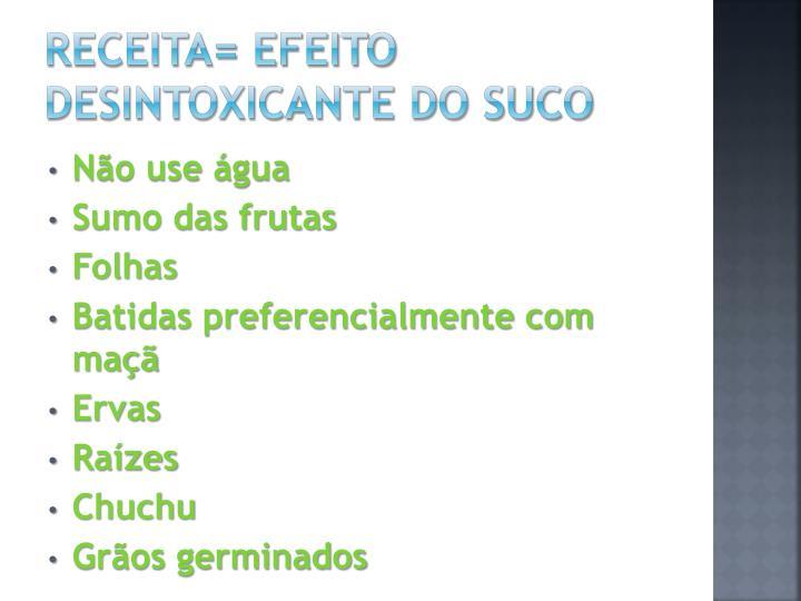 Receita= efeito desintoxicante do suco