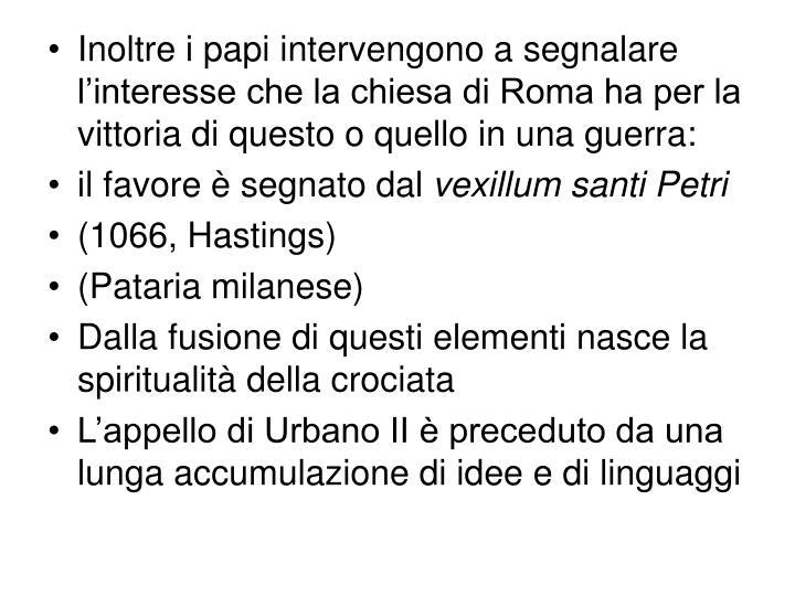 Inoltre i papi intervengono a segnalare l'interesse che la chiesa di Roma ha per la vittoria di questo o quello in una guerra: