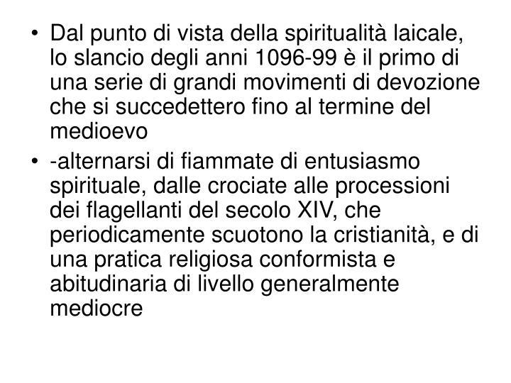 Dal punto di vista della spiritualità laicale, lo slancio degli anni 1096-99 è il primo di una serie di grandi movimenti di devozione che si succedettero fino al termine del medioevo
