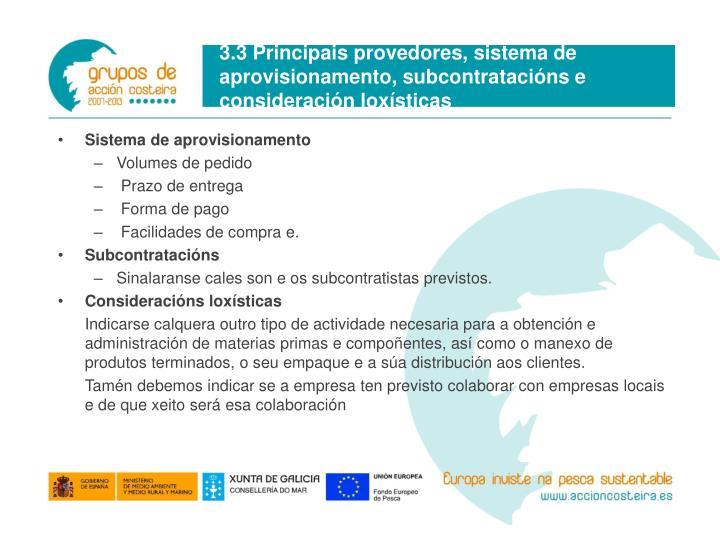 3.3 Principais provedores, sistema de aprovisionamento, subcontratacións e consideración loxísticas