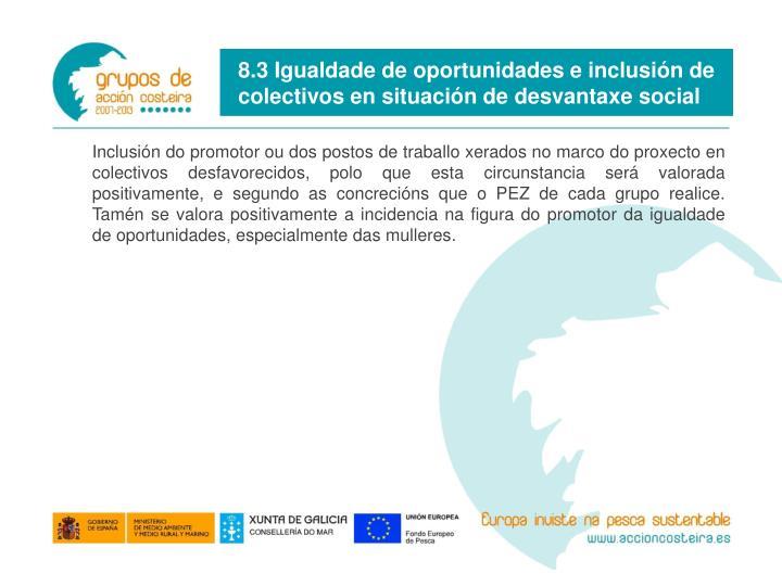 8.3 Igualdade de oportunidades e inclusión de colectivos en situación de desvantaxe social