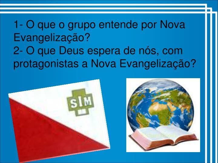 1- O que o grupo entende por Nova Evangelização?
