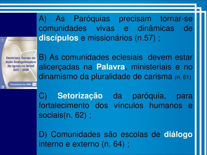 A) As Paróquias precisam tornar-se comunidades vivas e dinâmicas de