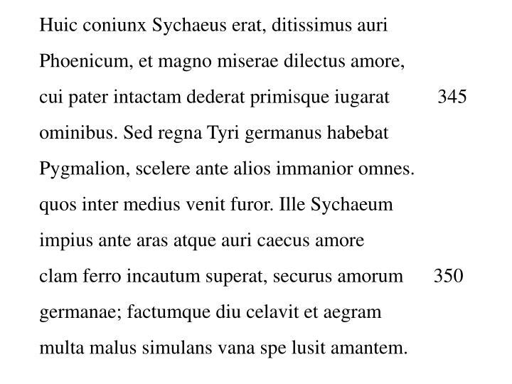 Huic coniunx Sychaeus erat, ditissimus auri