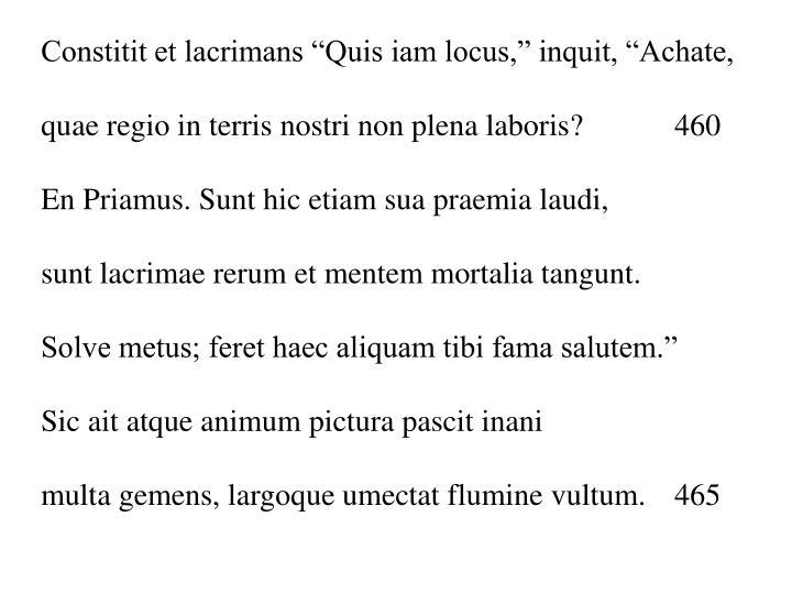 """Constitit et lacrimans """"Quis iam locus,"""" inquit, """"Achate,"""
