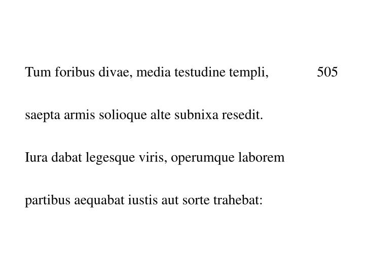 Tum foribus divae, media testudine templi, 505
