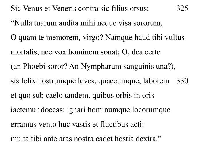 Sic Venus et Veneris contra sic filius orsus: 325