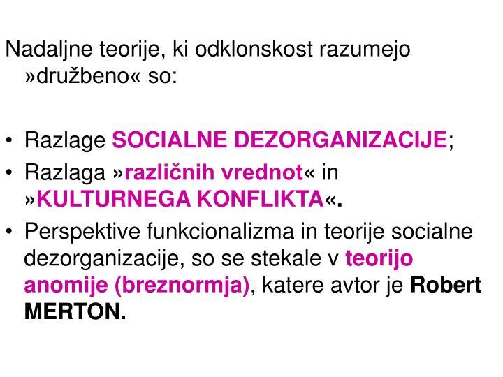 Nadaljne teorije, ki odklonskost razumejo »družbeno« so: