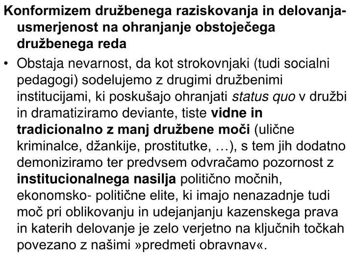 Konformizem družbenega raziskovanja in delovanja- usmerjenost na ohranjanje obstoječega družbenega reda