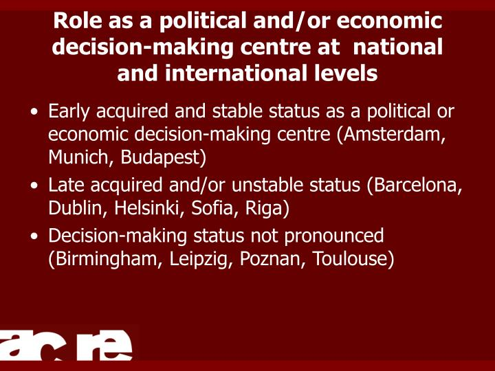 Role as a political and/or economic decision-making centre at  national and international levels