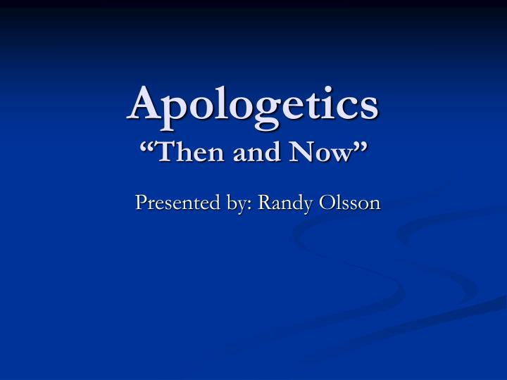 Apologetics then and now