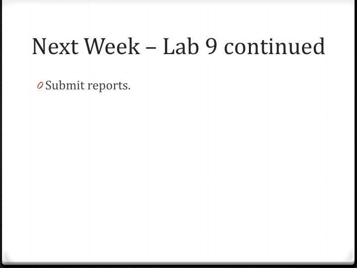 Next Week – Lab 9 continued