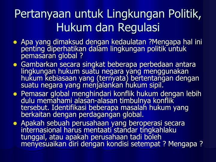 Pertanyaan untuk Lingkungan Politik, Hukum dan Regulasi
