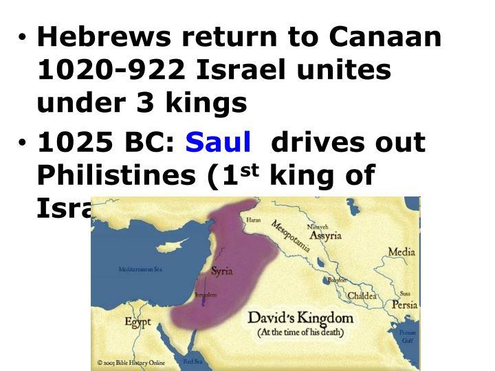 Hebrews return to Canaan 1020-922 Israel unites under 3 kings