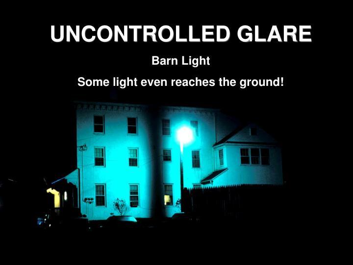 UNCONTROLLED GLARE