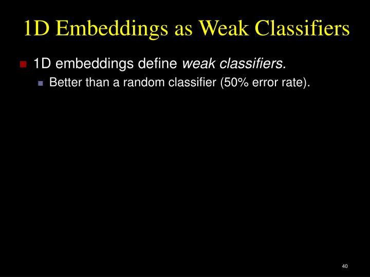 1D Embeddings as Weak Classifiers