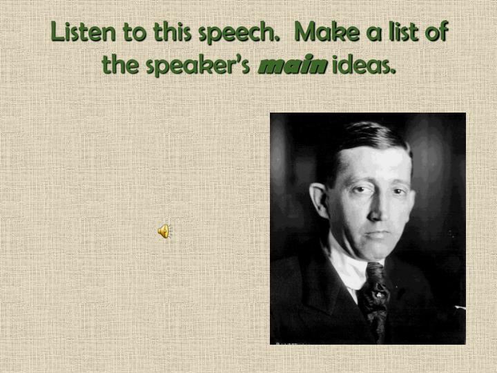 Listen to this speech.  Make a list of the speaker's